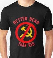 Better Dead Than Red Cold War Anti Communist Slogan Hammer and Sickle Russia Unisex T-Shirt