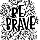Be brave by Matthew Taylor Wilson