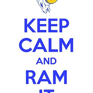 Keep Calm and Ram It by Ramheart