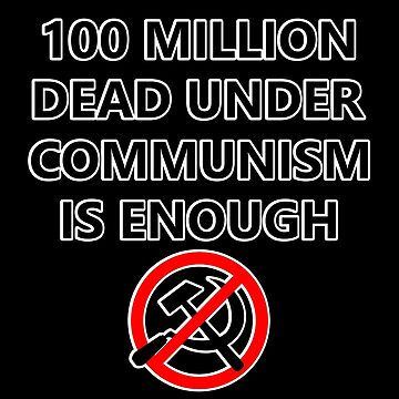 100 Million Dead Under Communism Is Enough (Outlined) by RebarForOwt