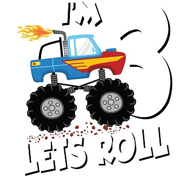 MONSTER TRUCK BIRTHDAY; Im 3 Lets Roll by clintoss