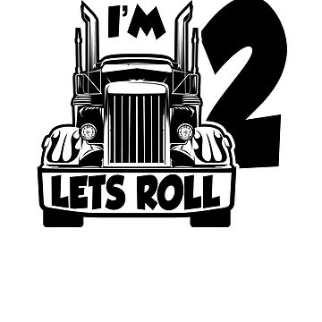 BIG TRUCK BIRTHDAY; Im 2 Lets Roll by clintoss