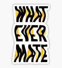 Whatever Mate Sticker