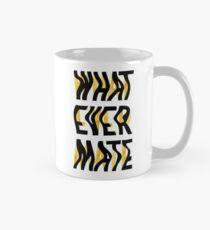 Whatever Mate Classic Mug