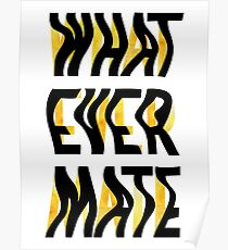Whatever Mate Poster
