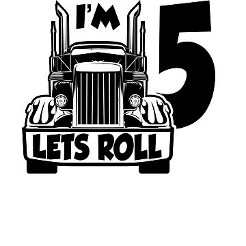 BIG TRUCK BIRTHDAY; Im 5 Lets Roll by clintoss