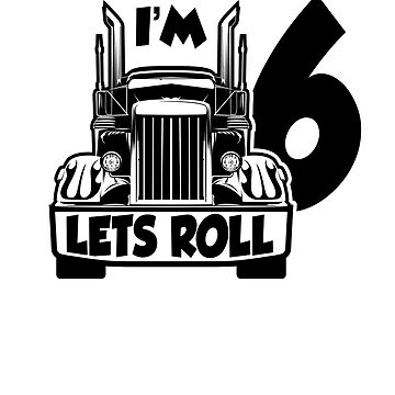 BIG TRUCK BIRTHDAY; Im 6 Lets Roll by clintoss