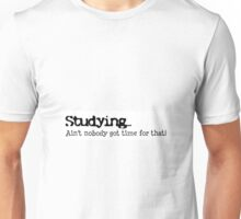 Studying... Ain't Nobody Got Time for That! Unisex T-Shirt