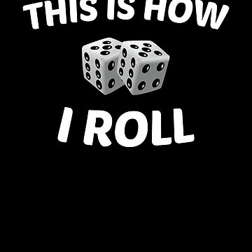 Roll Dice Board Game This is How I Roll by EstelleStar