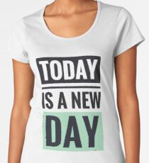 Today is a new day Women's Premium T-Shirt