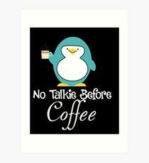 Coffee Shirt, No Talkie Before Coffee T-Shirt Penguin Art Print