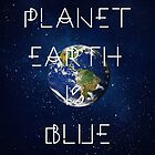 Planet Earth is BLUE by Hell-Prints