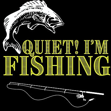 Fishing Angling Funny Design - Quiet Im Fishing by kudostees