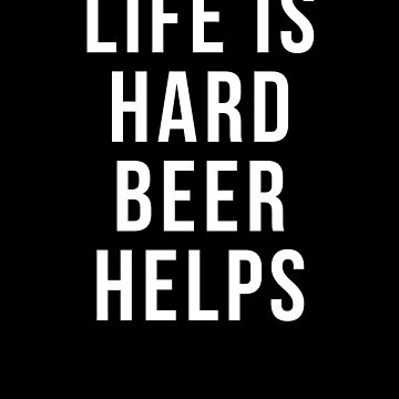 life is hard beer helps t shirt by reallsimplelife