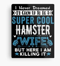 I Never dreamed I'd grow up to be a super cool Hamster Wife! Metal Print