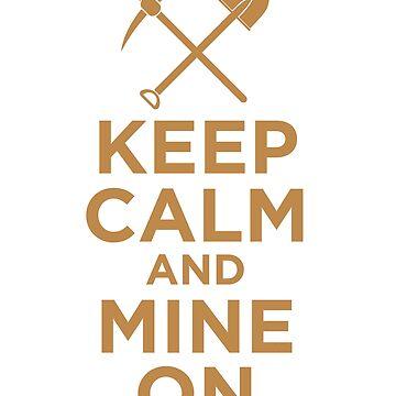 Keep Calm and Mine On by ShirtPro