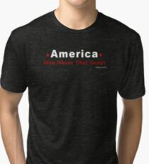 America Was Never That Great Tri-blend T-Shirt
