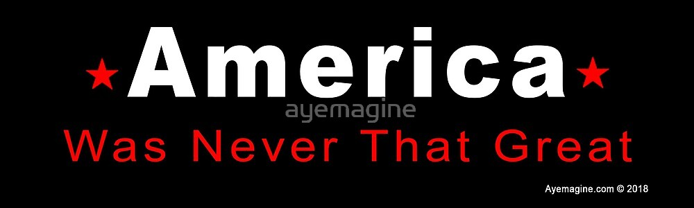 America Was Never That Great by ayemagine