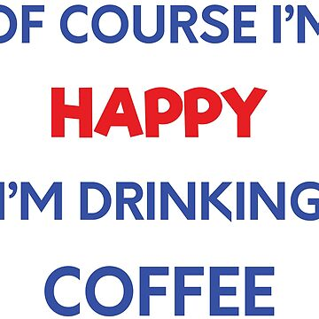 Happy drinking coffee - original gift design by tangoalphatango