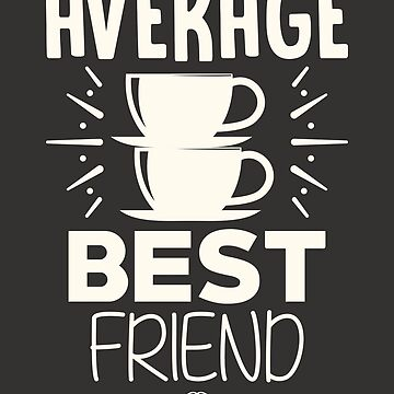 Best Friends Shirts For Coffee Lover Average Best Friend Tee by artbyanave