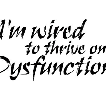 Dysfunction by wickedsavvy