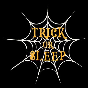 Trick Or Sleep - Funny Halloween by SmartStyle