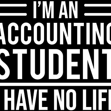 Funny Accounting Student I Have No Life T-shirt by zcecmza
