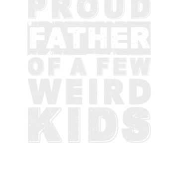 Proud father of a few weird kids, hilarious dad t-shirt  by byzmo