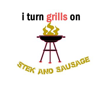 I turn grills on stek and sausage by mthmarketing