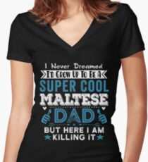 I Never dreamed I'd grow up to be a super cool Maltese Dad! Women's Fitted V-Neck T-Shirt