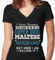I Never dreamed I'd grow up to be a super cool Maltese Husband! Women's Fitted V-Neck T-Shirt