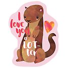 I love you a LOTTER - cute otter pun by hitechmom