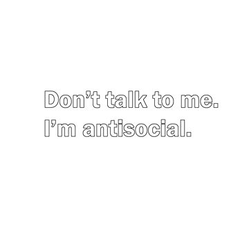 Don't talk to me. I'm antisocial. by kevinlartees