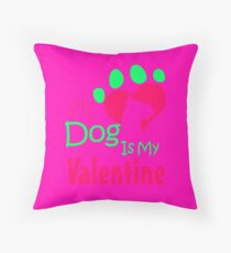 My Dog Is My Valentine Colorful Throw Pillow