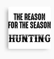 The reason for the season hunting.  Canvas Print