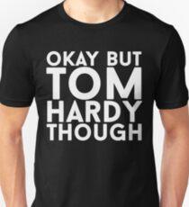 Okay but tom hardy though Unisex T-Shirt