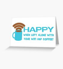 HAPPY when left with WIFI and COFFEE Greeting Card