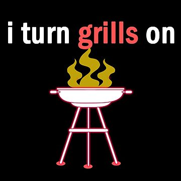 I turn grills on by mthmarketing