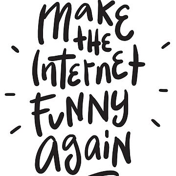 Make The Internet Funny Again - Humor Saying by BullQuacky