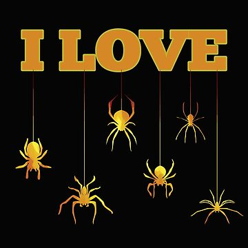 Spider Funny Design - I Love Spiders  by kudostees