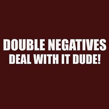 Double Negatives Funny Anti Donald Trump T Shirt by EurekaDesigns