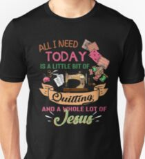 All i need today is a little bit of quilting Unisex T-Shirt
