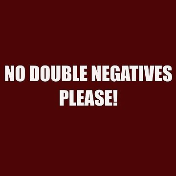 No Double Negatives Please Funny Anti Donald Trump T Shirt by EurekaDesigns
