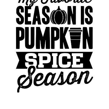 My Favorite Season Is Pumpkin Spice Season by rockpapershirts