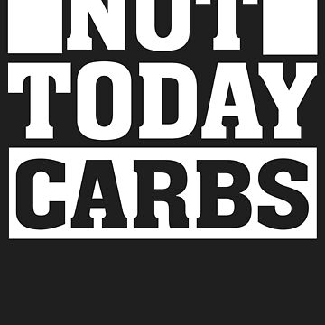 Not Today Carbs - Funny Keto Ketogenic Diet Ketosis by BullQuacky