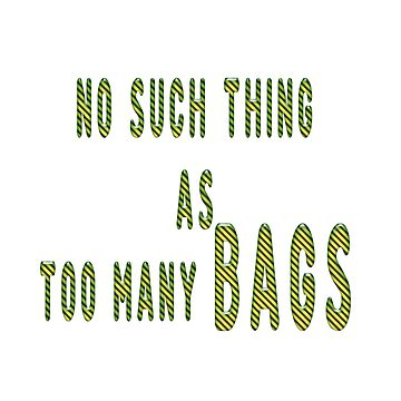 "Digitally enhanced image of the Text ""No Such Thing as Too Many bags"" by PhotoStock-Isra"