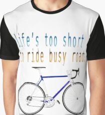 """Digitally enhanced image of the Text """"Life's too short to ride busy roads"""" Graphic T-Shirt"""