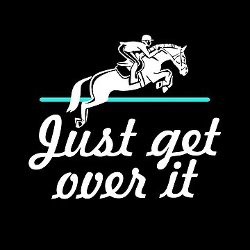 Horse Lover Humor. Just Get Over It. by KsuAnn