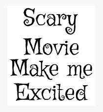 Scary movie make me excited Photographic Print