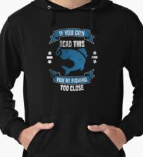 You're Fishing Too Close Lightweight Hoodie